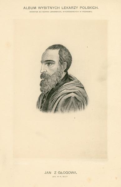 Portret Jana z Glogowa (zm. w 1507) pochodzi z albumu wybitnych lekarzy polskich wydanego w Poznaniu na początku XX wieku. Rycina w technice światłodruku z litografii.
