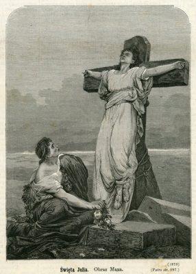 Grafika przedstawiająca świętą Julię - męczennicę zmarłą na krzyżu w V w. Rycina wykonana została przez Jana Styfi wg rysunku Juliusza Kossaka na podstawie obrazu Maxa.