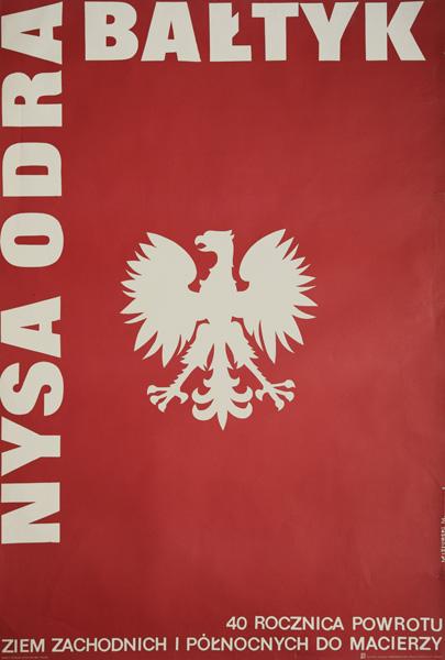 """Plakat propagandowy wykonany z okazji """"40 Rocznicy powrotu Ziem Zachodnich i Północnych do Macierzy"""". Plakat zaprojektował M. Misiurski w 1985 roku."""