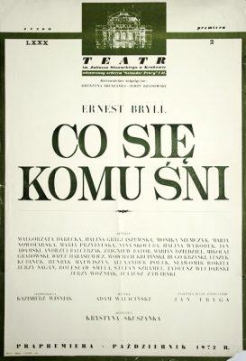 """Afisz zapowiadający prapremierę sztuki wg powieści Ernesta Brylla """"Co się komu śni"""" w Teatrze im. Juliusza Słowackiego w październiku 1972 r.."""