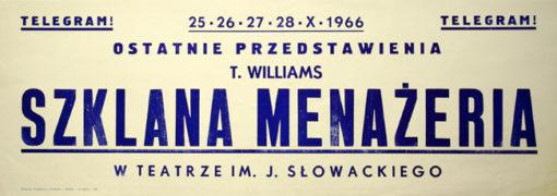 """Afisz zapowiadający ostatnie przedstawienia """"Szklanej menażerii"""" T. Williamsa w Teatrze im. Juliusza Słowackiego w 1966."""