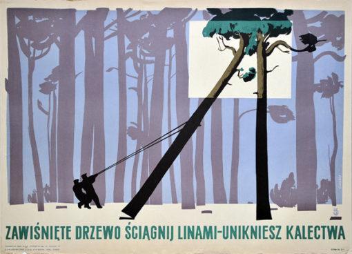 """Oryginalny polski plakat społeczny BHP """"Zawiśnięte drzewo ściągnij linami - unikniesz kalectwa"""" . Projekt: WALDEMAR ŚWIERZY"""