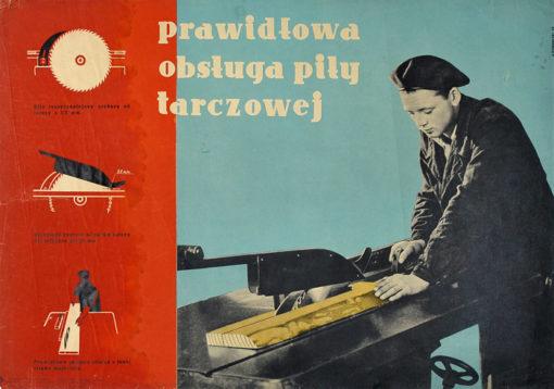 """Oryginalny polski plakat społeczny BHP """"Prawidłowa obsługa piły tarczowej"""" . Projekt ADAM BOWBELSKI"""