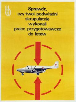 """Oryginalny polski plakat społeczny adresowany do pilotów lotniczych """"Sprawdź czy twoi podwładni skrupulatnie wykonali prace przygotowawcze do lotów"""". Projekt plakatu: niesygnowany"""