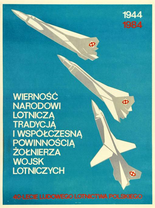 """Oryginalny polski plakat społeczny adresowany do pilotów """"40-lecie Ludowego Lotnictwa Polskiego"""". Projekt plakatu: WIESŁAW KŁADŹ"""