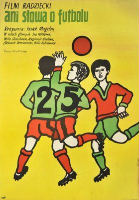 """Plakat filmowy do radzieckiego filmu dla dzieci i młodzieży """"Ani słowa o futbolu"""". Reżyseria: Isaak Magiton . Projekt plakatu: Marian Stachurski"""