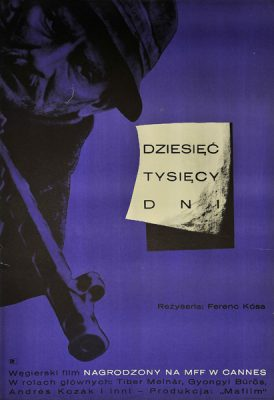 """Polski plakat filmowy do węgierskiego filmu nagrodzonego w Cannes """"Dziesięć tysięcy dni"""". Reżyseria: Ferenc Kosa. Projekt plakatu: 1968."""