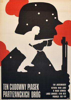 """Plakat filmowy do filmu jugosłowiańskiego """"Ten cudowny piasek partyzanckich dróg"""". Reżyseria Milan Ljubic. Projekt plakatu: MIECZYSŁAW WASILEWSKI"""