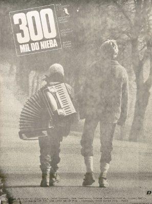 """Plakat filmowy do polskiego filmu """"300 mil do nieba"""". Reżyseria: Maciej Dejczer. Projekt: JAKUB EROL (?)"""
