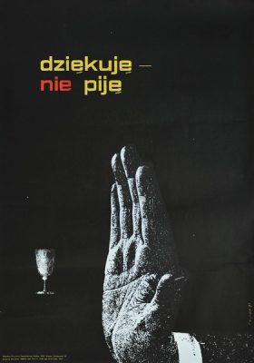 """Plakat antyalkoholowy """"Dziękuję nie piję"""". Projekt: JÓZEF DYNDA"""
