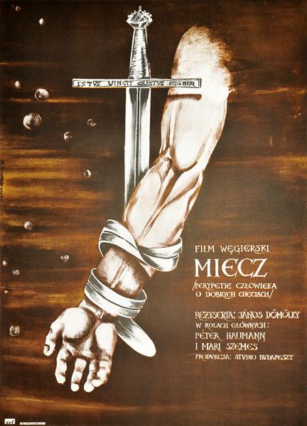 """Plakat filmowy do węgierskiego filmu """"Miecz"""". Reżyseria: Janos Domolky. Projekt: HANNA KORECKA"""
