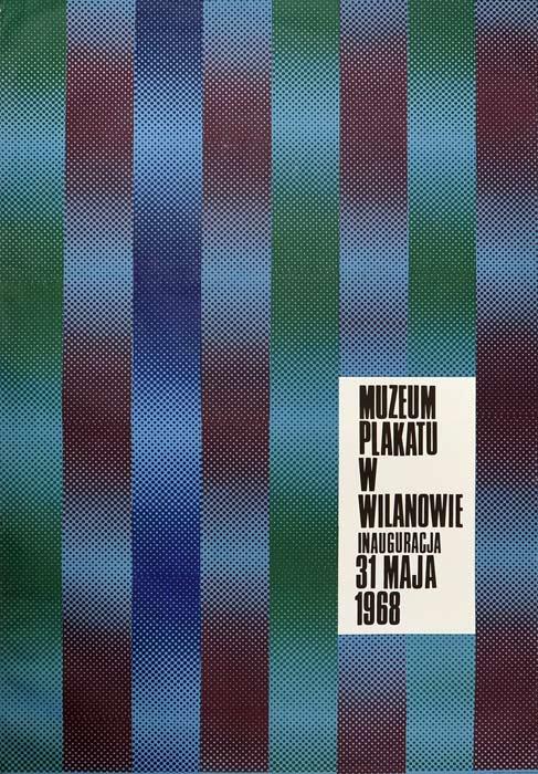 Oryginalny polski plakat wystawowy wydany z okazji otwarcia Muzeum Plakatu w Wilanowie. Inauguracja. 31 Maja 1968. Projekt plakatu: JÓZEF MROSZCZAK