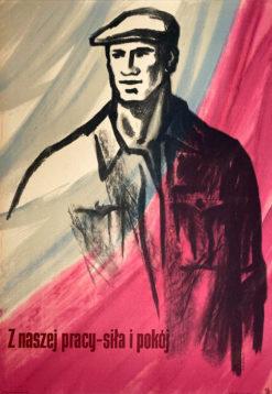 """Oryginalny polski plakat polityczny propagandowy """"Z naszej pracy - siła i pokój"""". Projekt plakatu: TADEUSZ JODŁOWSKI"""